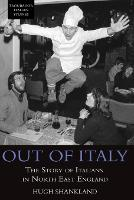Out of Italy: The Story of Italians in North East England - Troubador Italian Studies (Paperback)