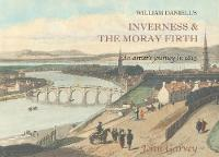 William Daniell's Inverness & the Moray Firth: An Artist's Journey in 1815 (Hardback)