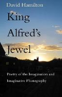 King Alfred's Jewel: Poetry of the Imagination and Imaginative Photography (Paperback)