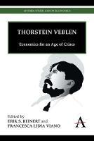 Thorstein Veblen: Economics for an Age of Crises - Anthem Other Canon Economics (Paperback)