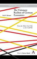 The Visionary Realism of German Economics: From the Thirty Years' War to the Cold War - Anthem Other Canon Economics (Hardback)