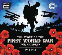 The Story of the First World War for Children (1914-1918): In association with the Imperial War Museum (Paperback)