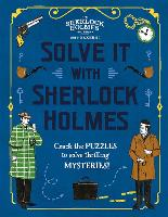Solve It With Sherlock Holmes: Crack the puzzles to solve thrilling mysteries (Hardback)