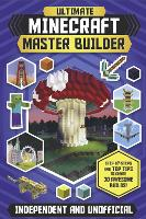 Ultimate Minecraft Master Builder: Step-by-steps and top tips to create 30 awesome builds! (Paperback)