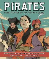 Pirates - True Stories of Seafaring Rogues: Incredible Facts, Maps and True Stories of Life on the High Seas (Paperback)