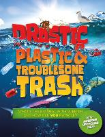 Drastic Plastic and Troublesome Trash: What's the big deal with rubbish, and how can YOU recycle? (Paperback)