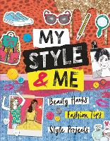 My Style & Me: Beauty Hacks, Fashion Tips, Style Projects (Paperback)
