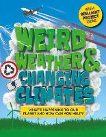 Weird Weather and Changing Climates: What's happening to our planet and how can you help? (Hardback)