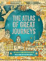 The Atlas of Great Journeys: The Story of Discovery in Amazing Maps (Hardback)