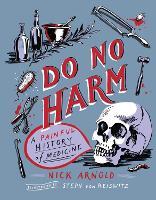 Do No Harm - A Painful History of Medicine (Hardback)