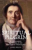 Spiritual Pilgrim: A Reassessment of the Life of the Countess of Huntingdon (Paperback)