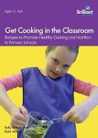 Get Cooking in the Classroom: Recipes to Promote Healthy Cooking and Nutrition in Primary Schools (Paperback)