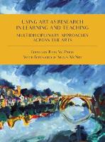 Using Art as Research in Learning and Teaching: Multidisciplinary Approaches Across the Arts (Paperback)