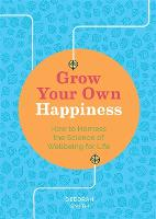 Grow Your Own Happiness: How to Harness the Science of Wellbeing for Life (Paperback)