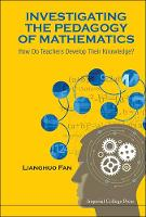 Investigating The Pedagogy Of Mathematics: How Do Teachers Develop Their Knowledge? (Hardback)