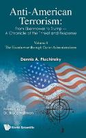 Anti-american Terrorism: From Eisenhower To Trump - A Chronicle Of The Threat And Response: Volume I: The Eisenhower Through Carter Administrations (Hardback)