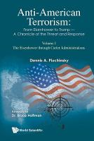 Anti-american Terrorism: From Eisenhower To Trump - A Chronicle Of The Threat And Response: Volume I: The Eisenhower Through Carter Administrations (Paperback)