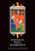 Textiles, Text, Intertext: Essays in Honour of Gale R. Owen-Crocker (Hardback)