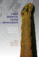 Early Medieval Stone Monuments: Materiality, Biography, Landscape - Boydell Studies in Medieval Art and Architecture (Hardback)