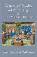 Courts of Chivalry and Admiralty in Late Medieval Europe (Hardback)