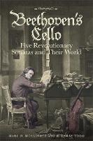 Beethoven's Cello: Five Revolutionary Sonatas and Their World