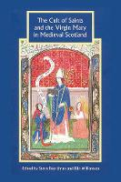The Cult of Saints and the Virgin Mary in Medieval Scotland - Studies in Celtic History (Paperback)
