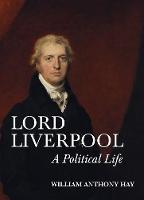 Lord Liverpool: A Political Life (Hardback)