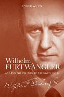 Wilhelm Furtwangler: Art and the Politics of the Unpolitical (Hardback)