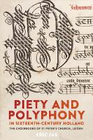 Piety and Polyphony in Sixteenth-Century Holland - The Choirbooks of St Peter`s Church, Leiden