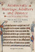 Aristocratic Marriage, Adultery and Divorce in the Fourteenth Century