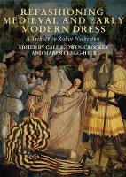 Refashioning Medieval and Early Modern Dress: A Tribute to Robin Netherton - Medieval and Renaissance Clothing and Textiles v. 4 (Hardback)