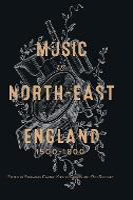 Music in North-East England, 1500-1800 (Hardback)