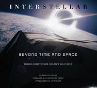 Interstellar: Beyond Time and Space: Inside Christopher Nolan's Sci-Fi Epic (Hardback)