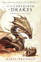 In the Labyrinth of Drakes: A Memoir by Lady Trent - Natural History of Dragons 4 (Paperback)