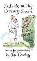 Outside in My Dressing Gown: Poems for Garden Lovers (Hardback)
