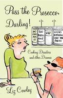 Pass the Prosecco, Darling: Cooking Disasters and Other Kitchen Dramas (Hardback)