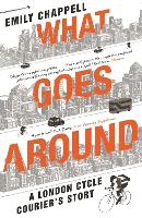 What Goes Around: A London Cycle Courier's Story (Paperback)