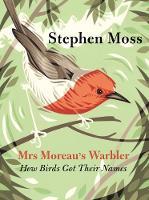 Mrs Moreau's Warbler: How Birds Got Their Names (Hardback)