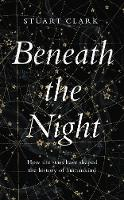 Beneath the Night: How the stars have shaped the history of humankind (Hardback)