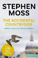 The Accidental Countryside: Hidden Havens for Britain's Wildlife (Paperback)