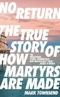 No Return: The True Story of How Martyrs Are Made (Paperback)