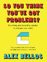 So You Think You've Got Problems?: Puzzles to flex, stretch and sharpen your mind (Hardback)