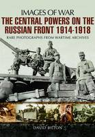 The Central Powers on the Russian Front 1914 -1918 - Images of War (Paperback)