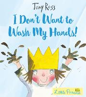 I Don't Want to Wash My Hands! - Little Princess eBooks (Paperback)
