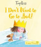 I Don't Want to Go to Bed! - Little Princess eBooks (Paperback)