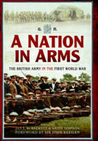 A Nation in Arms: The British Army in the First World War (Paperback)