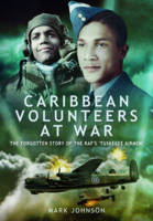 Caribbean Volunteers at War: The Forgotten Story of the RAF's 'Tuskegee Airmen' (Hardback)