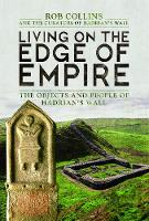 Living on the Edge of Empire: The Objects and People of Hadrian's Wall (Hardback)