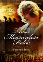 Those Measureless Fields: A First World War Story (Hardback)