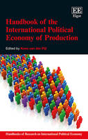 Handbook of the International Political Economy of Production - Handbooks of Research on International Political Economy series (Hardback)